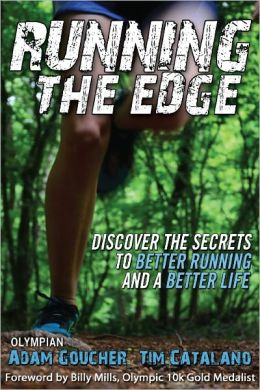 Running the Edge: Discovering the Secrets to Better Running and a Better Life Tim Catalano