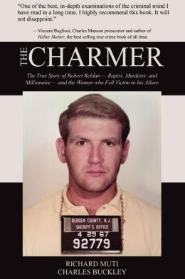 The Charmer: The True Story of Robert Reldan - Rapist, Murderer and Millionaire -- and the Women who Fell Victim to his Allure