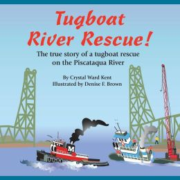 Tugboat River Rescue!: The true story of a tugboat rescue on the Piscataqua River