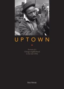 Uptown: Portrait of a Chicago Neighborhood In the mid-1970's