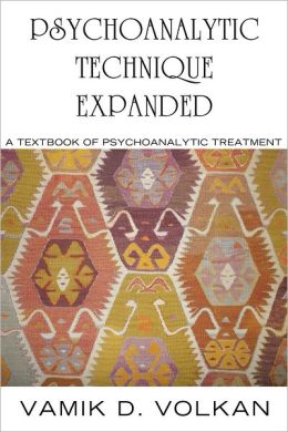 Psychoanalytic Technique Expanded: A Textbook on Psychoanalytic Treatment