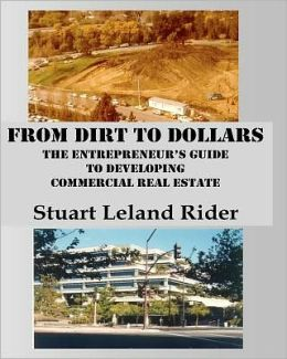 From Dirt to Dollars: An Entrepreneur's Guide to Commercial Real Estate Development