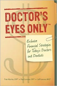 Doctor's Eyes Only: Exclusive Financial Strategies for Today's Doctors and Dentists