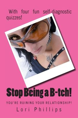 Stop Being A B-Tch! You're Ruining Your Relationship!