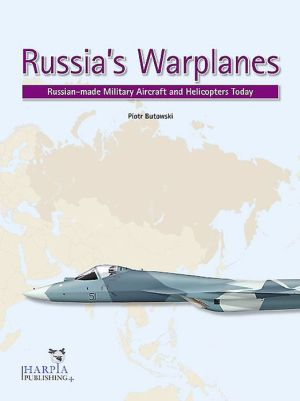 Russia's Warplanes: Russia-made Military Aircraft and Helicopters Today: Volume 1