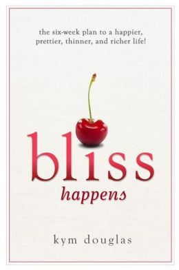 Bliss Happens: The Six Week Plan to a Happier, Prettier, Thinner and Richer Life