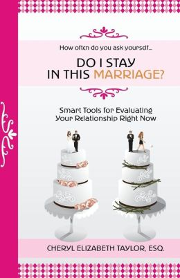 Do I Stay in This Marriage? Smart Tools for Evaluating Your Relationship Right Now