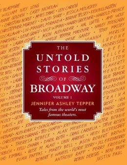 The Untold Stories of Broadway: Tales from the world's most famous theaters
