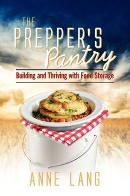 The Prepper's Pantry - Building and Thriving on Food Storage Anne Lang