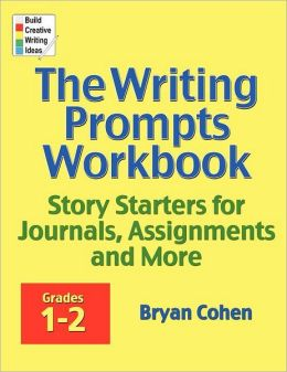 The Writing Prompts Workbook, Grades 1-2: Story Starters for Journals, Assignments and More