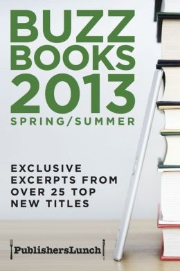 Buzz Books 2013: Spring/Summer: Exclusive Excerpts from over 25 Top New titles