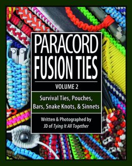 Paracord Fusion Ties - Volume 2: Survival Ties, Pouches, Bars, Snake Knots, and Sinnets