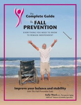 The Complete Guide to Fall Prevention: 3-Part Guide to Improve Balance and Prevent Falls