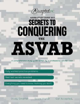 ASVAB Study Guide 2013: Secrets to Conquering the ASVAB
