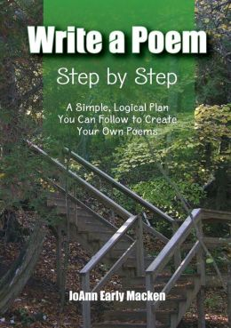 Write a Poem Step by Step: A Simple, Logical Plan You Can Follow to Create Your Own Poems