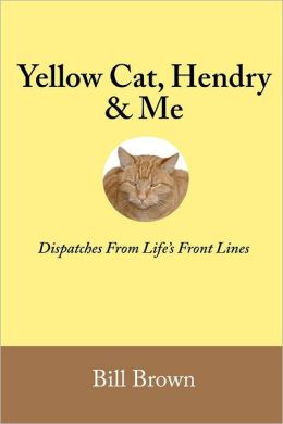 Yellow Cat, Hendry and Me: Dispatches from Life's Front Lines