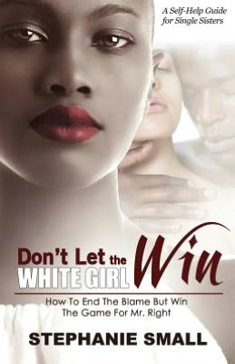 Don't Let the White Girl Win: Dating, Relationship and Self-Help
