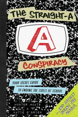 The Straight-A Conspiracy: Your Secret Guide to Ending the Stress of School and Totally Ruling the World