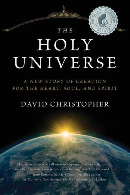 The Holy Universe: A New Story of Creation for the Heart, Soul, and Spirit