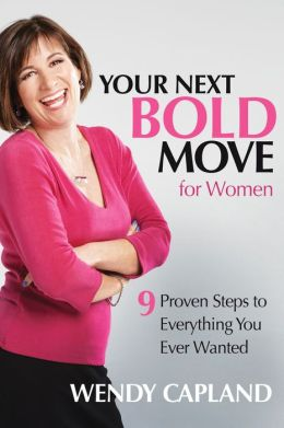 Your Next Bold Move for Women: 9 Proven Steps to Everything You Ever Wanted