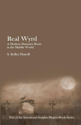 Real Wyrd: A Modern Shaman's Roots in the Middle World