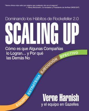 Scaling Up (Dominando los H?bitos de Rockefeller 2.0): C?mo es que Algunas Compa??as lo Logran?y Por qu? las Dem?s No