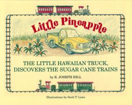 Little Pineapple: The Little Hawaiian Truck Discovers the Sugar Cane Trains