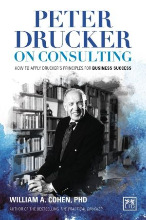 Peter Drucker's Consulting Principles: And How to Apply Them for Business Success