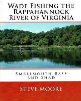 Wade Fishing the Rappahannock River of Virginia: Smallmouth Bass and Shad