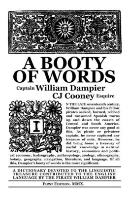 A Booty of Words: A Dictionary Devoted to the Linguistic Treasure Contributed to the English Language by the Pirate William Dampier