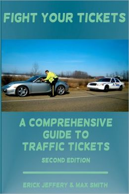 Fight Your Tickets (2nd Edition): A Comprehensive Guide to Traffic Tickets