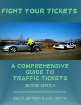 Fight Your Tickets: A Comprehensive Guide To Traffic Tickets (2nd. Edition)