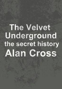 The Velvet Underground: the secret history