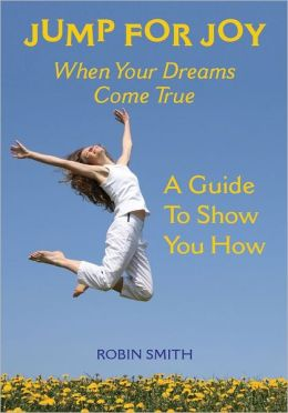 Jump for Joy When Your Dreams Come True: A Guide to Show You How