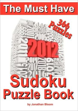The Must Have 2012 Sudoku Puzzle Book: 366 Sudoku Puzzle Games to Challenge You Every Day of the Year. Randomly Distributed and Ranked from Quick Thro