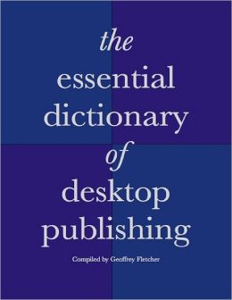 The Essential Dictionary of Desktop Publishing