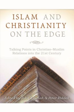 Islam and Christianity on the Edge: Talking points in Christian-Muslim relations into the 21st century