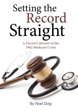 Setting the Record Straight: A Doctor's Memoir Of The 1962 Medicare Crisis