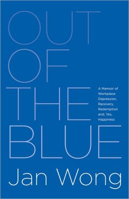 Out of the Blue: A Memoir of Workplace Depression, Recovery, Redemption and, Yes, Happiness