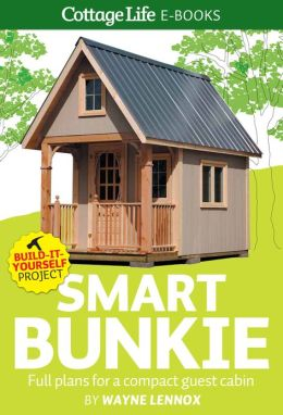 Smart Bunkie: Full plans for a compact guest cabin