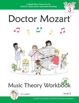 Doctor Mozart Music Theory Workbook Level 3: In-Depth Piano Theory Fun for Children's Music Lessons and HomeSchooling - Highly Effective for Beginners Learning a Musical Instrument