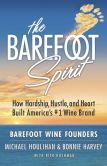 Book Cover Image. Title: The Barefoot Spirit:  How Hardship, Hustle, and Heart Built America's #1 Wine Brand, Author: Bonnie Harvey