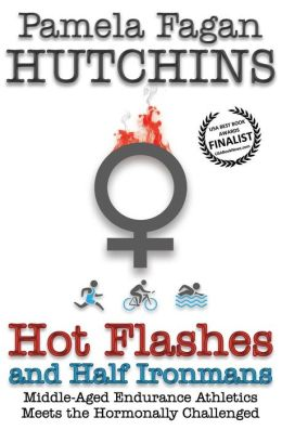 Hot Flashes and Half Ironmans: Middle-Aged Endurance Athletics Meets the Hormonally Challenged