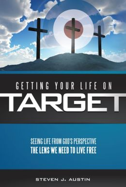 Getting Your LIfe On Target: Seeing Life From God's Perspective: The Lens We Need To Live Free