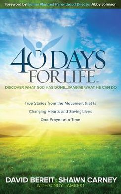 40 Days for Life: Discover What God Has Done... Imagine What He Can Do