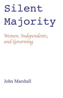 Silent Majority; Women, Independents, and Governing