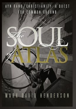 The Soul of Atlas: Ayn Rand, Christianity, a Quest for Common Ground