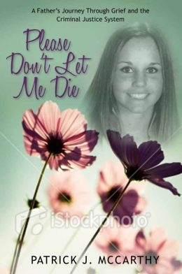 Please Don't Let Me Die: A Father?s Journey Through Grief and the Criminal Justice System