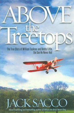 Above the Treetops: The True Story of William Faulkner and Bobby Little, the Son He Never Had