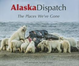 Alaska Dispatch: The Places We've Gone